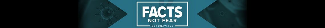 Coronavirus: Facts Not Fear